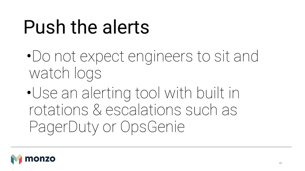 Push the alerts •Do not expect engineers to sit...