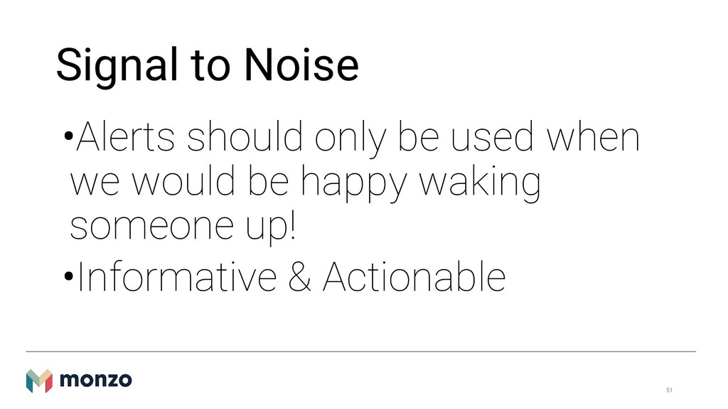 Signal to Noise •Alerts should only be used whe...