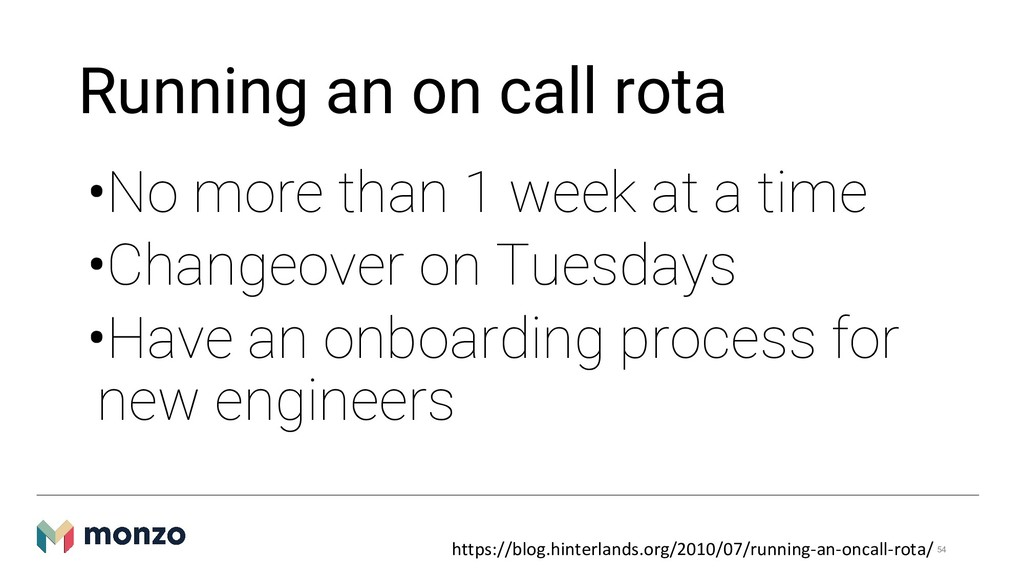 Running an on call rota •No more than 1 week at...