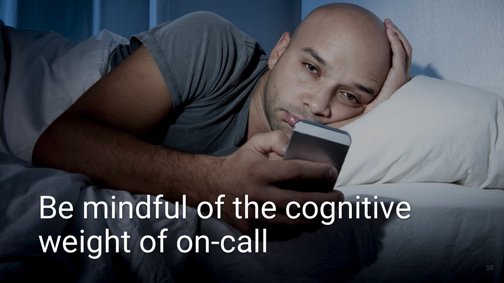 59 Be mindful of the cognitive weight of on-call