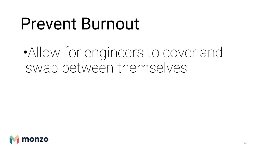 Prevent Burnout •Allow for engineers to cover a...