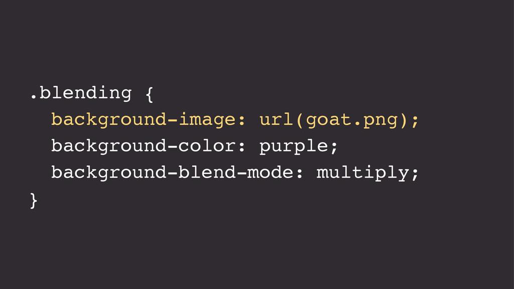 .blending { background-image: url(goat.png); ba...