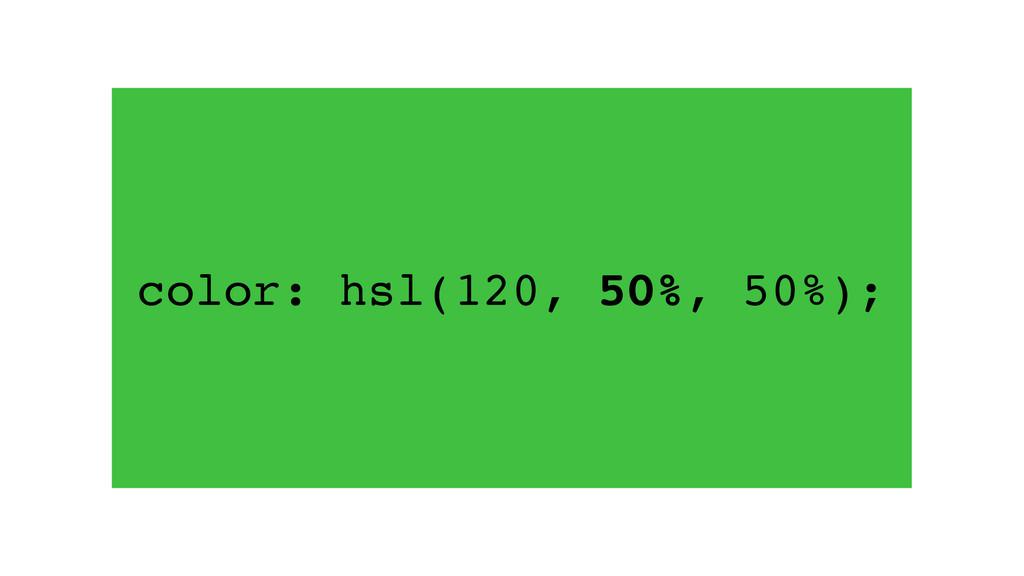 color: hsl(120, 50%, 50%);