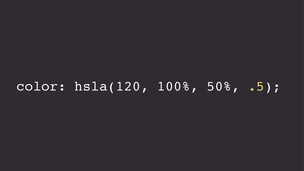 color: hsla(120, 100%, 50%, .5);