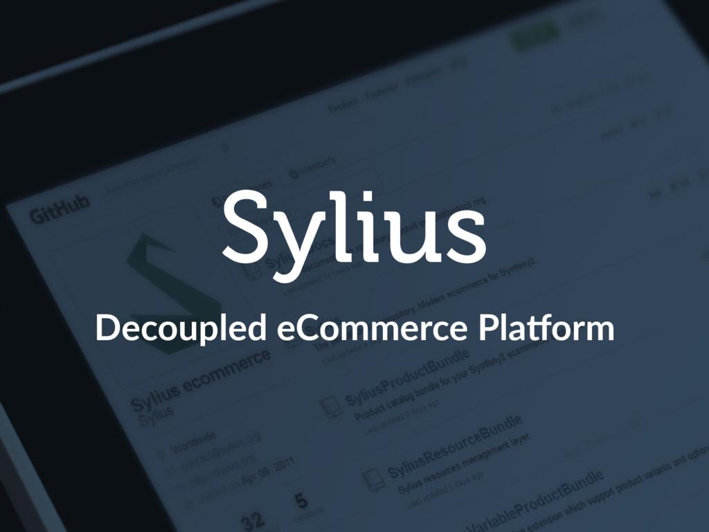 Sylius Decoupled eCommerce Pla/orm