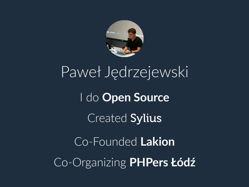 Paweł Jędrzejewski I do Open Source Created Syl...