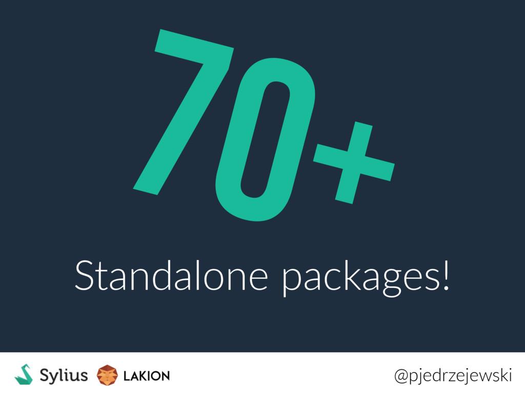 70+ @pjedrzejewski Standalone packages!