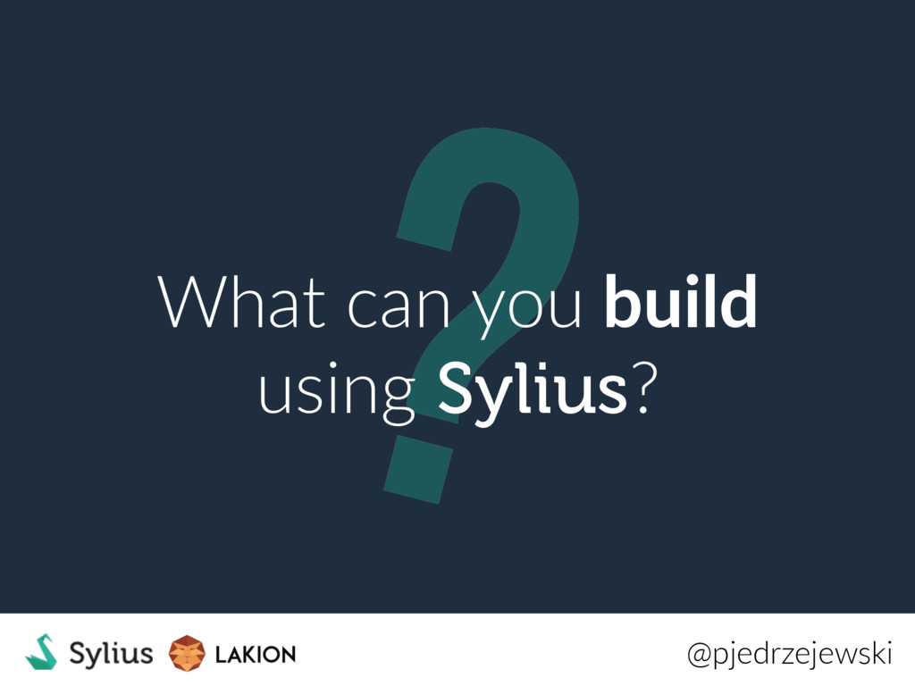 ? What can you build using Sylius? @pjedrzejews...