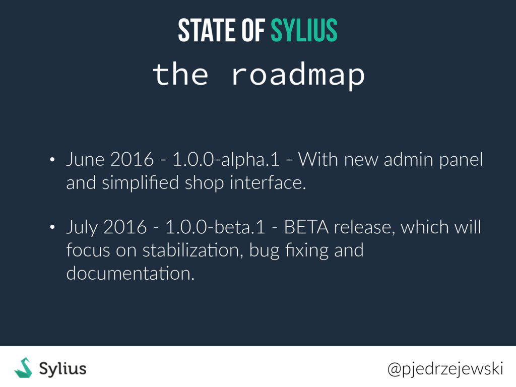 State of Sylius the roadmap • June 2016 - 1.0.0...