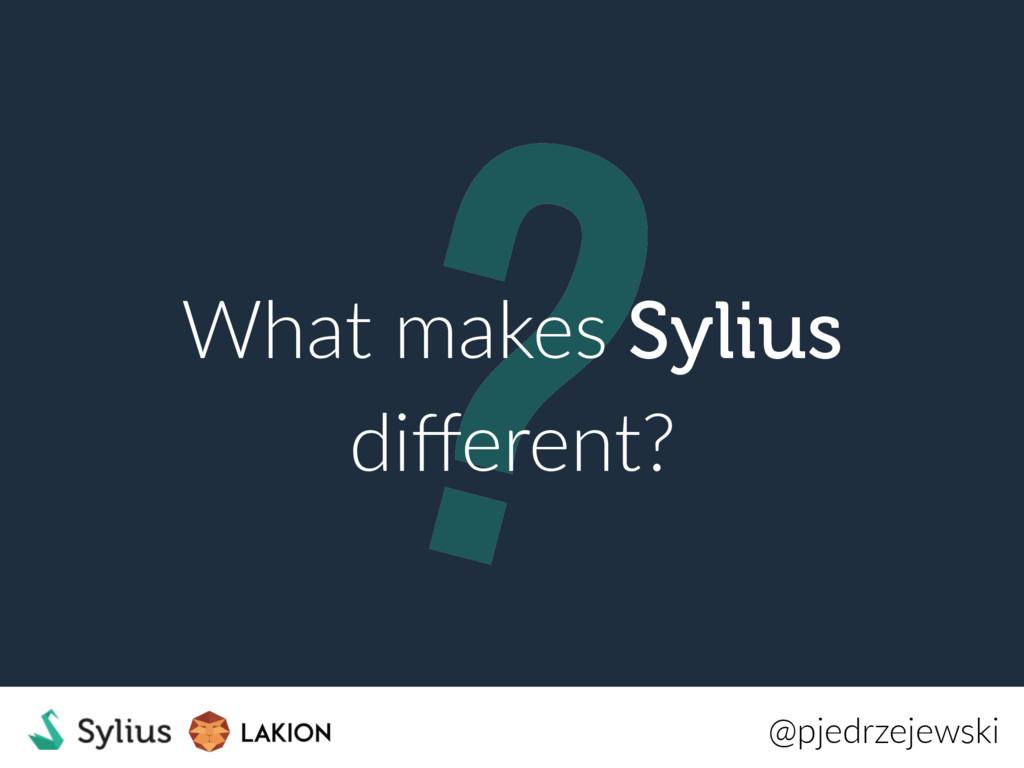 ? What makes Sylius different? @pjedrzejewski
