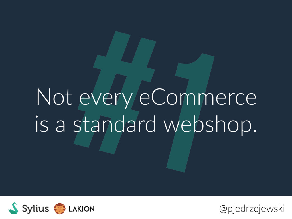 #1 Not every eCommerce is a standard webshop. @...