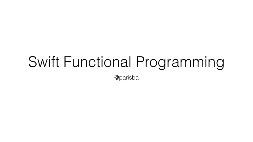 Swift Functional Programming @parisba