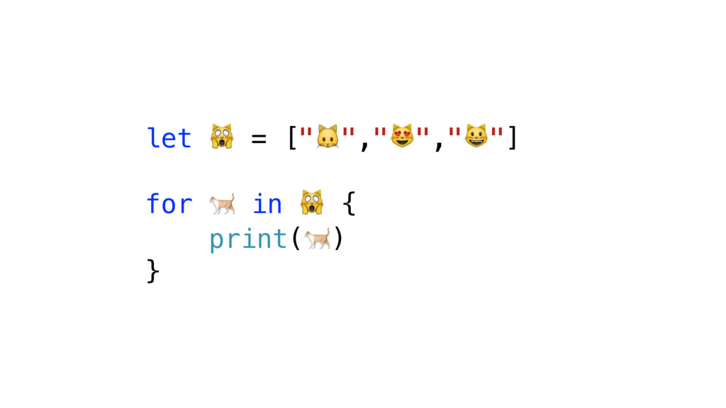 "let  = ["""","""",""""] for  in  { print() }"