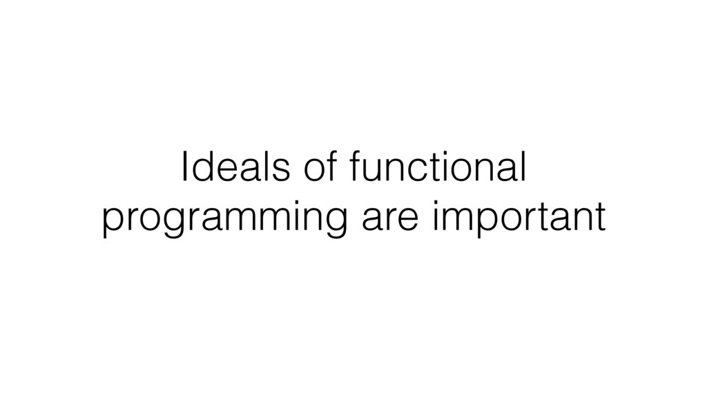 Ideals of functional programming are important
