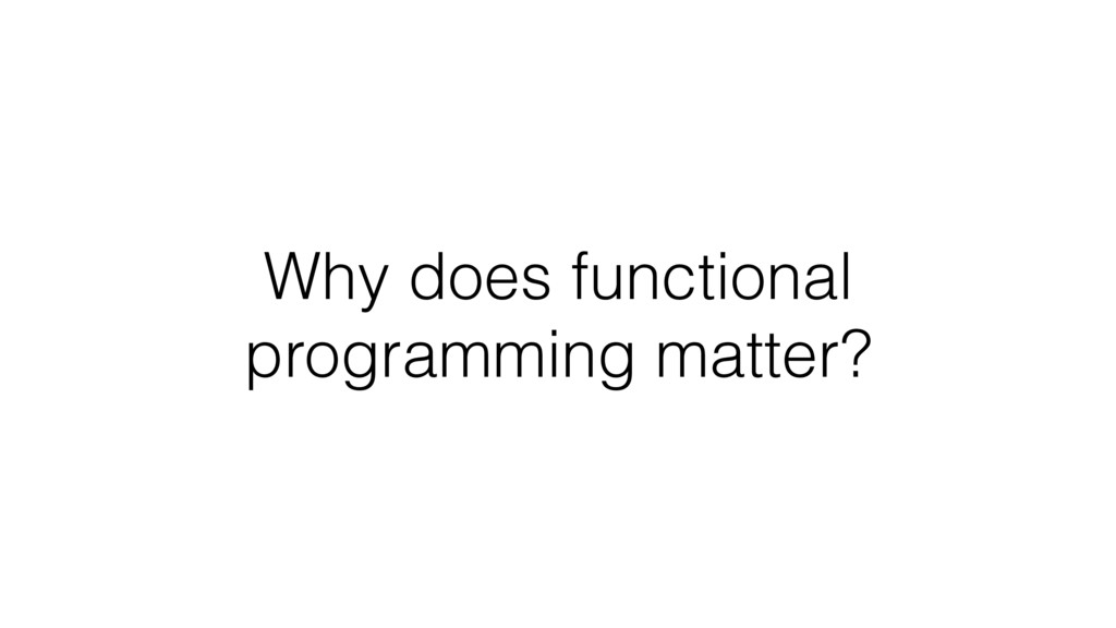 Why does functional programming matter?