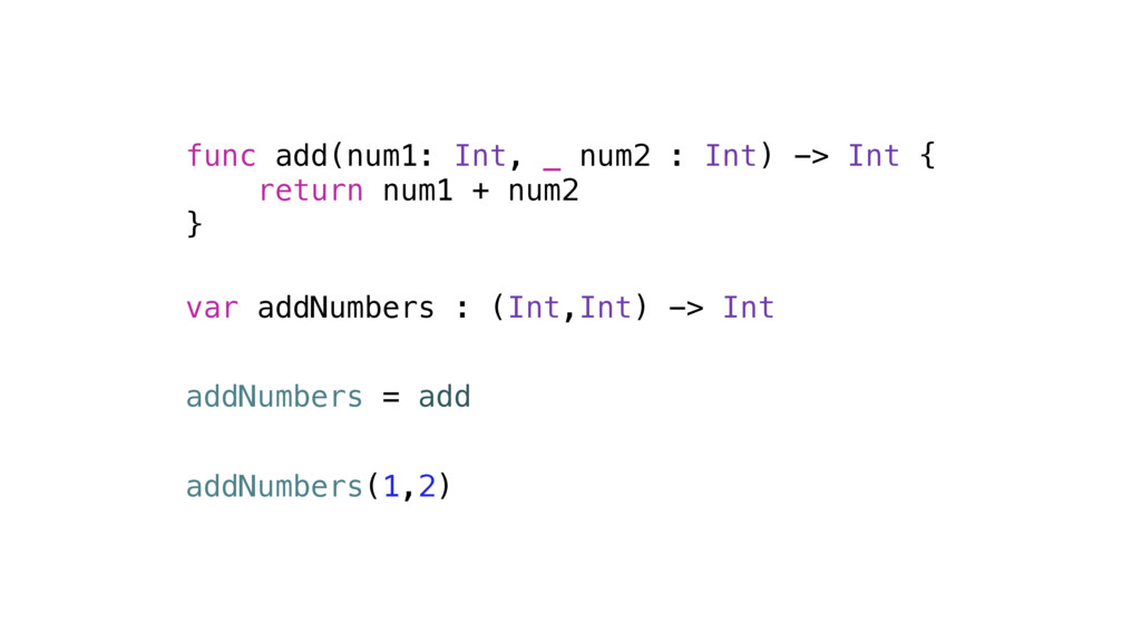 func add(num1: Int, _ num2 : Int) -> Int { retu...