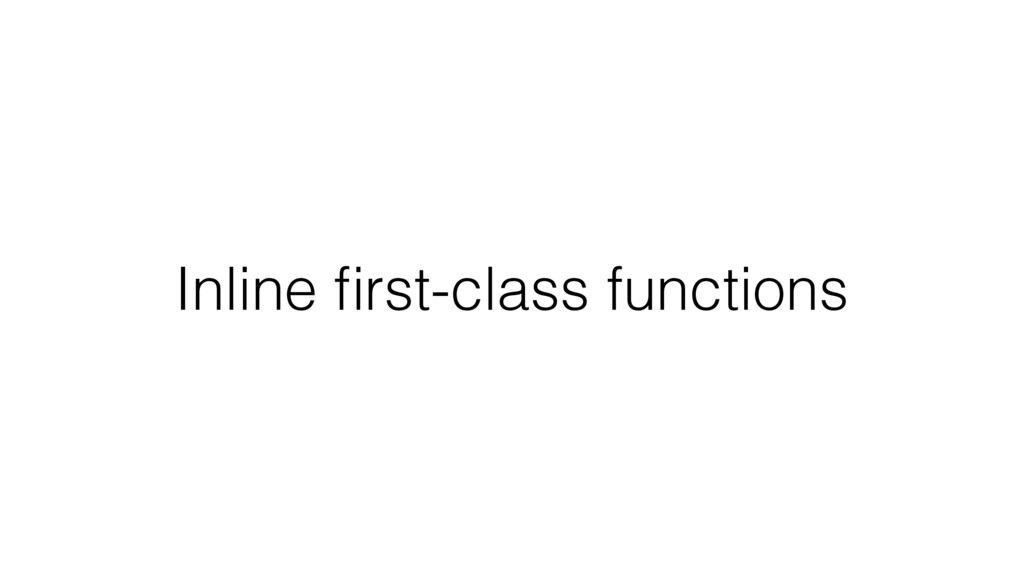 Inline first-class functions