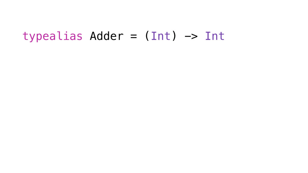 typealias Adder = (Int) -> Int