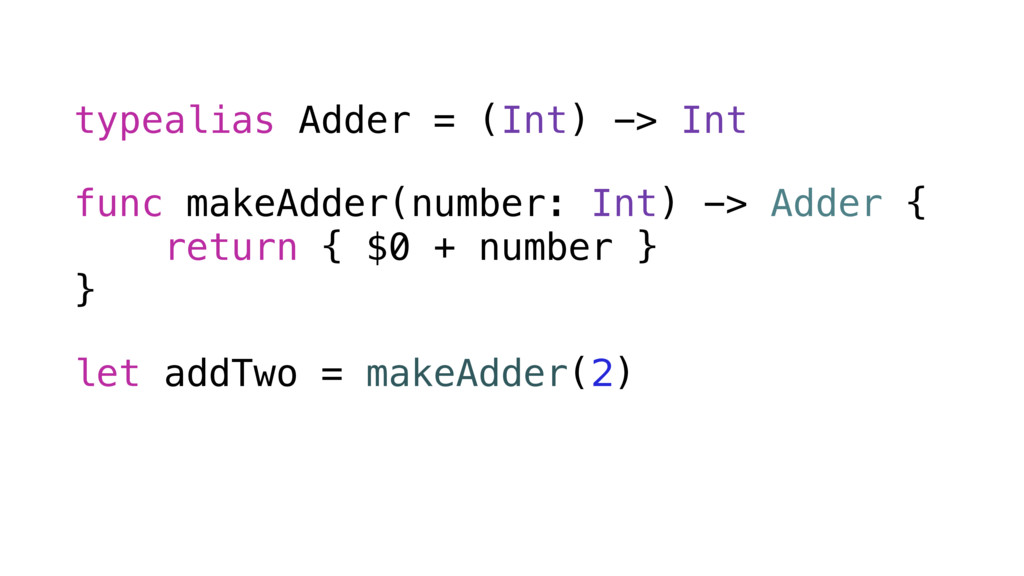 typealias Adder = (Int) -> Int func makeAdder(n...