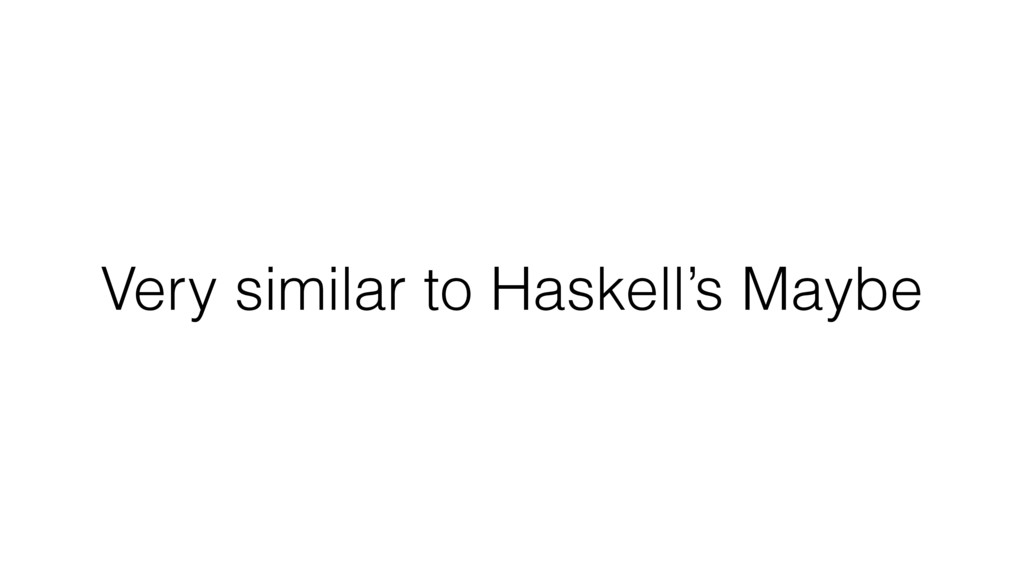 Very similar to Haskell's Maybe