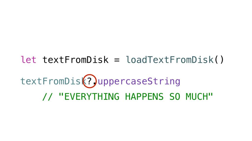 let textFromDisk = loadTextFromDisk() textFromD...