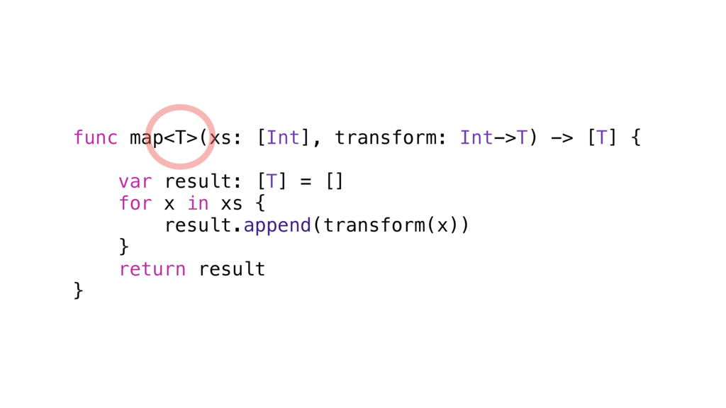 func map<T>(xs: [Int], transform: Int->T) -> [T...