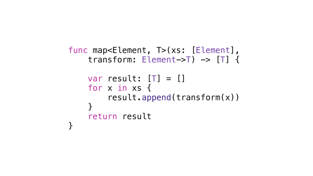 func map<Element, T>(xs: [Element], transform: ...