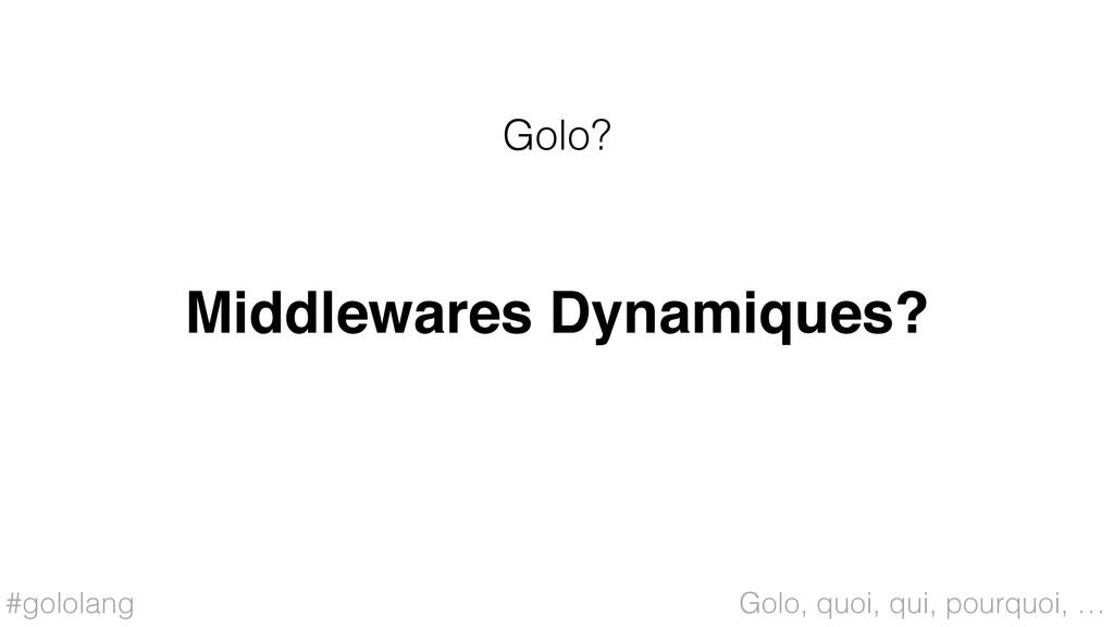 #gololang Middlewares Dynamiques? Golo? Golo, q...