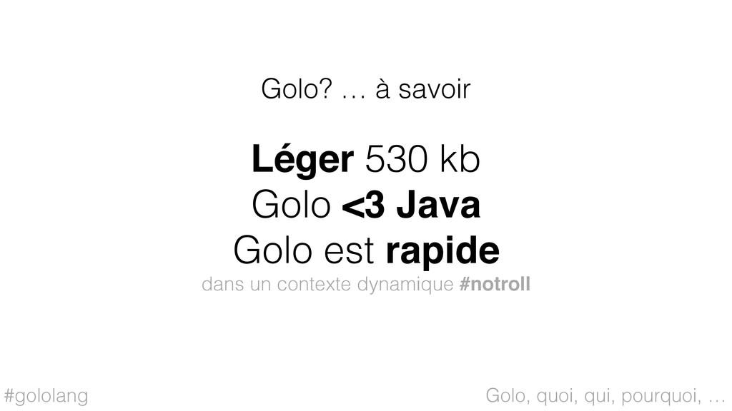 #gololang Léger 530 kb Golo <3 Java Golo est ra...