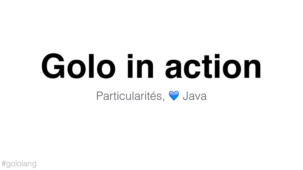 #gololang Golo in action Particularités,  Java