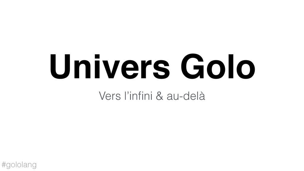 #gololang Univers Golo Vers l'infini & au-delà
