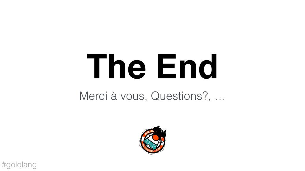 #gololang The End Merci à vous, Questions?, …