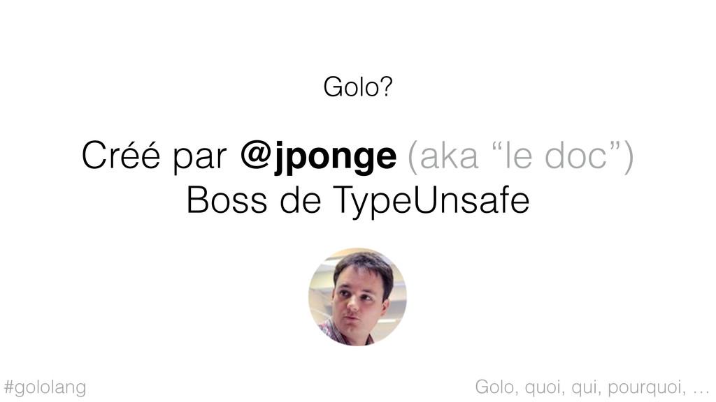"""#gololang Créé par @jponge (aka """"le doc"""") Boss ..."""