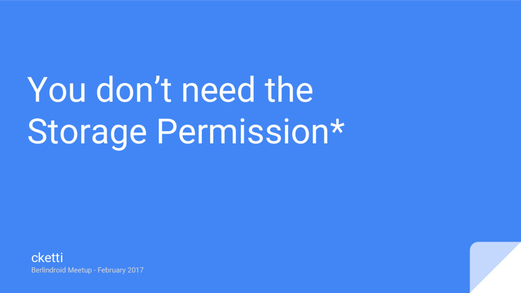 You don't need the Storage Permission* cketti B...