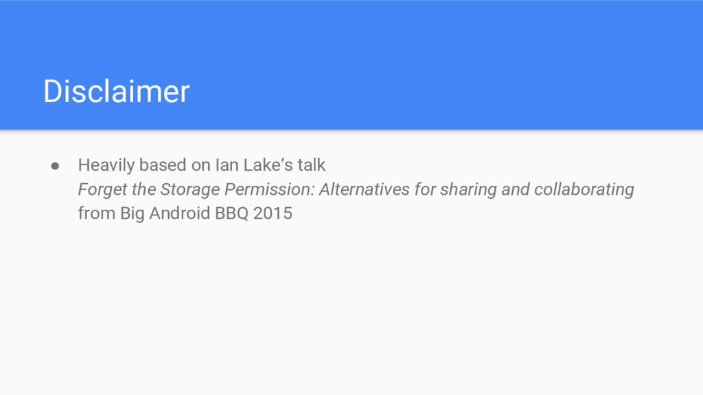 Disclaimer ● Heavily based on Ian Lake's talk F...