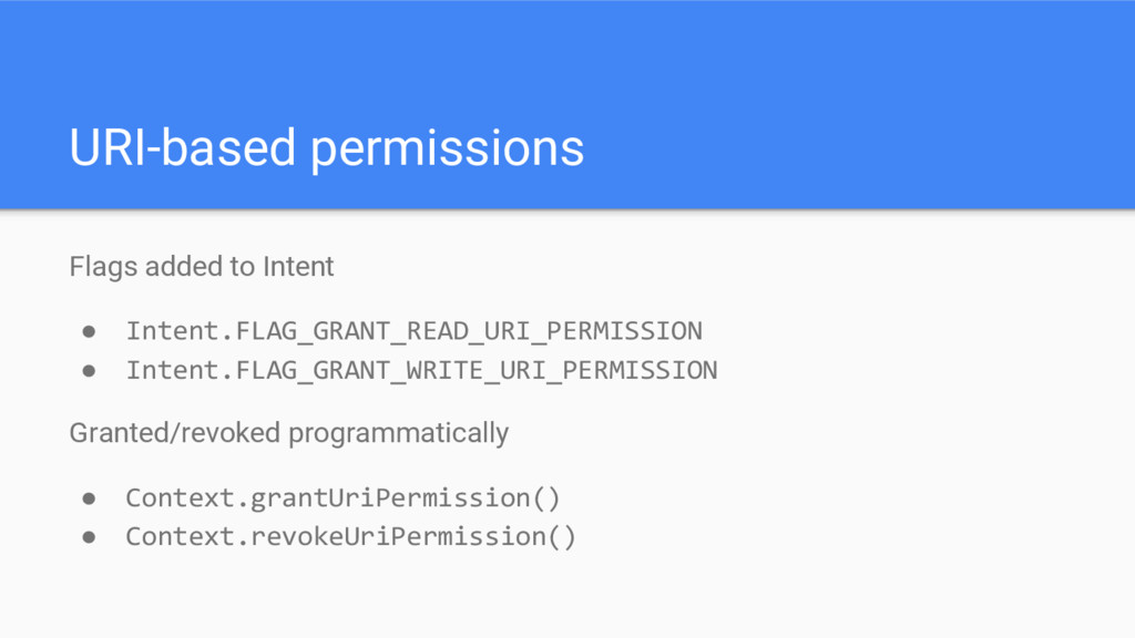 URI-based permissions Flags added to Intent ● I...