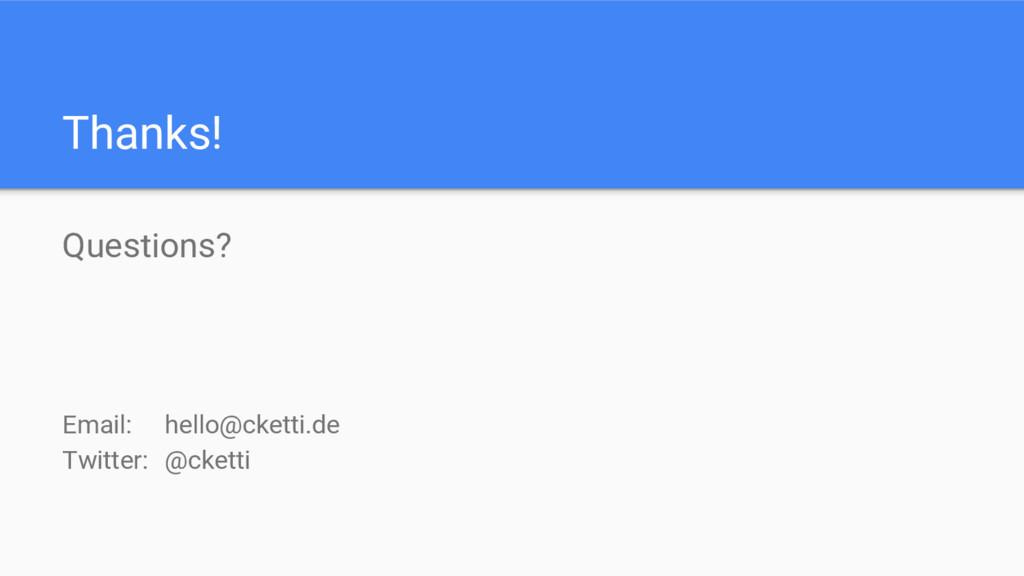 Thanks! Questions? Email: hello@cketti.de Twitt...