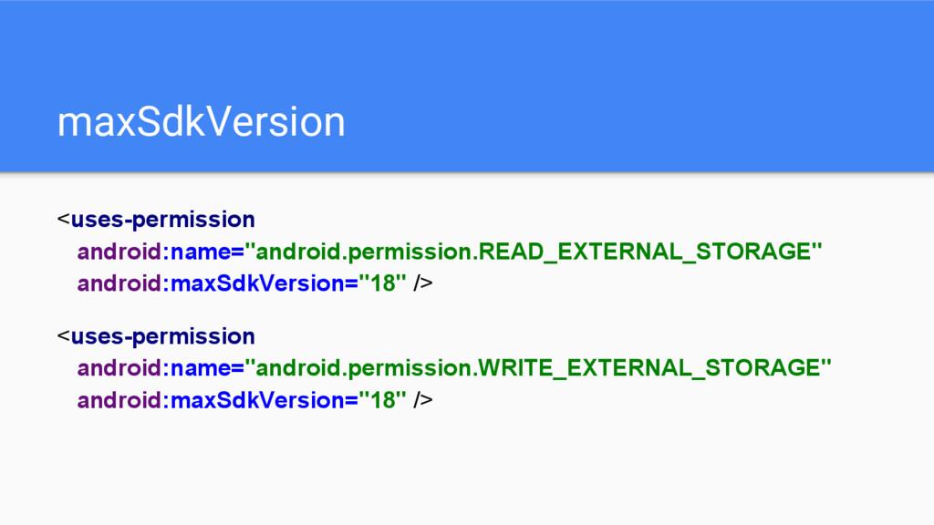 "maxSdkVersion <uses-permission android:name=""an..."