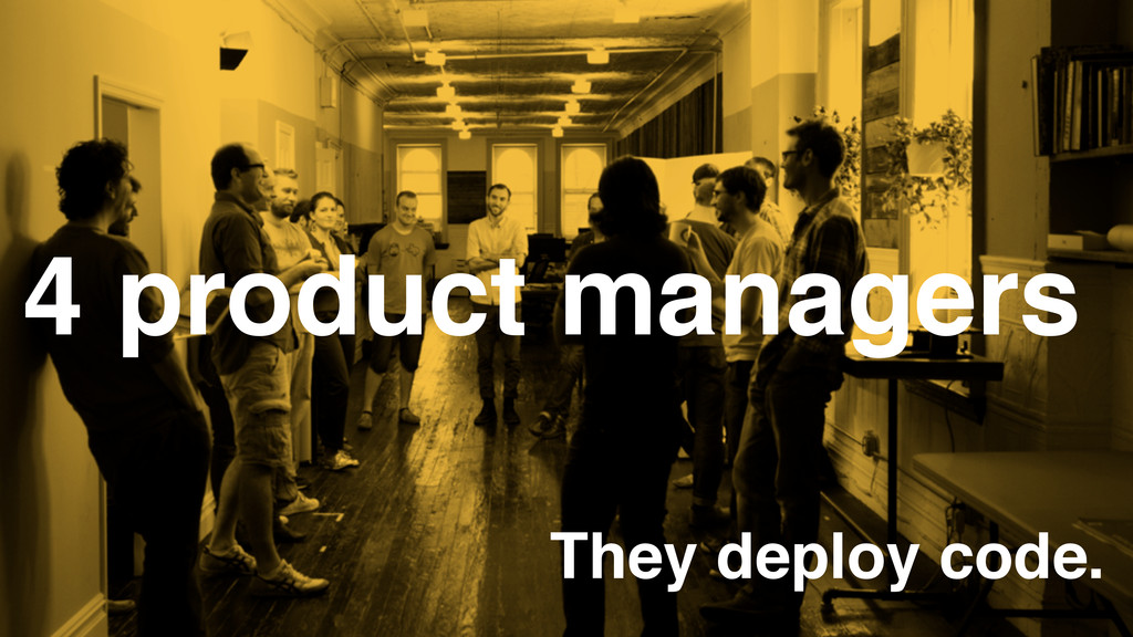 4 product managers They deploy code.