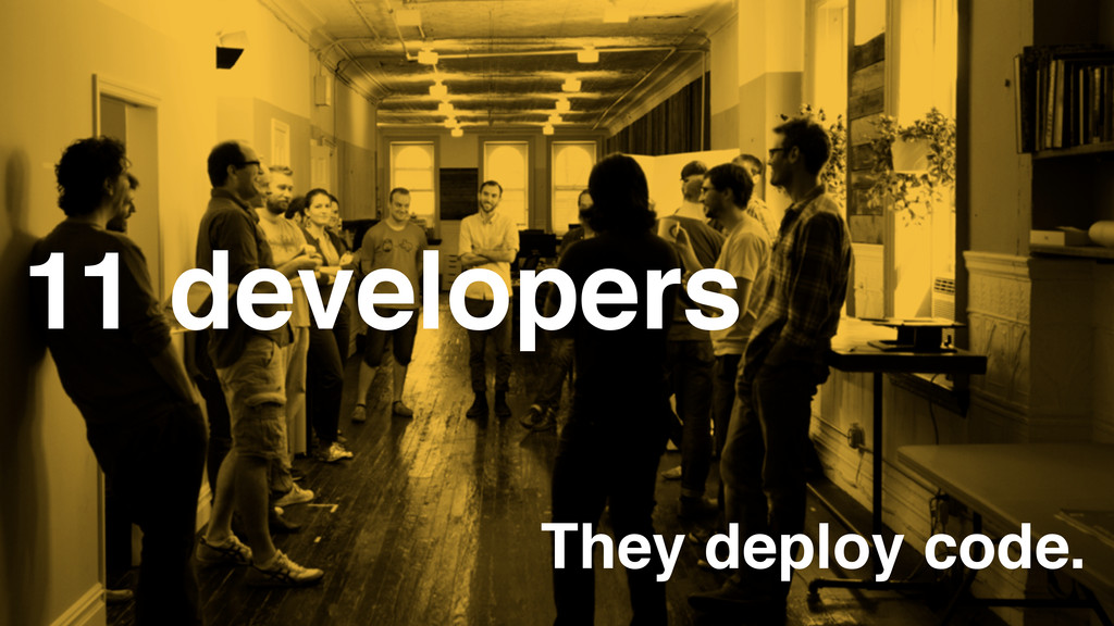 11 developers They deploy code.