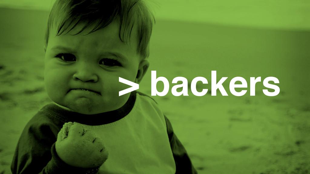 > backers