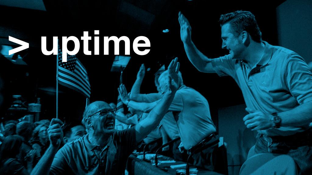 > uptime