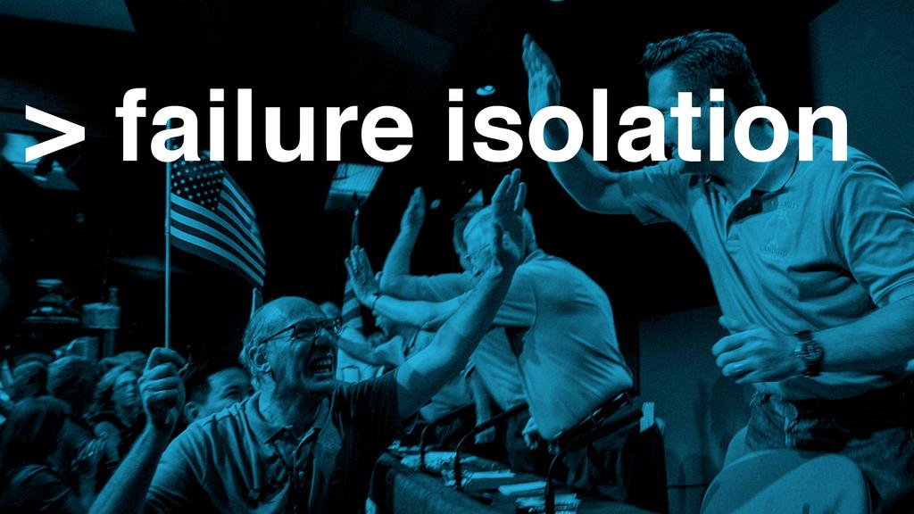 > failure isolation