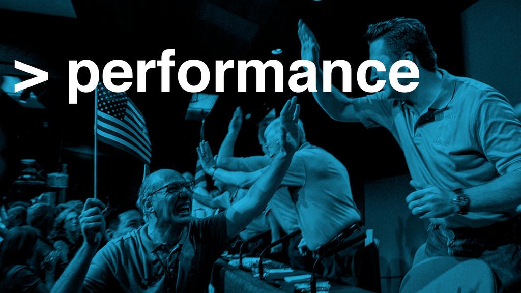 > performance
