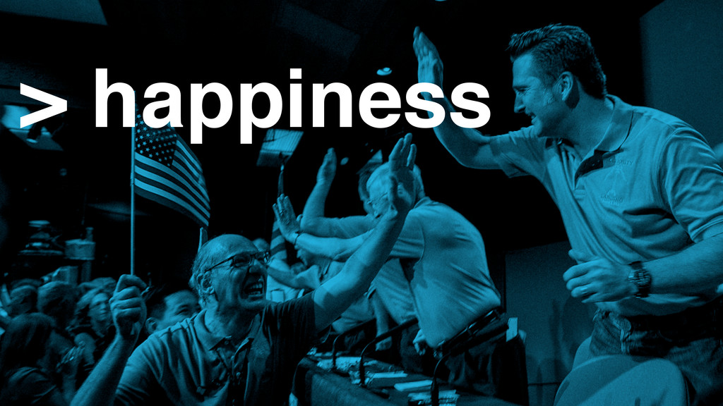 > happiness