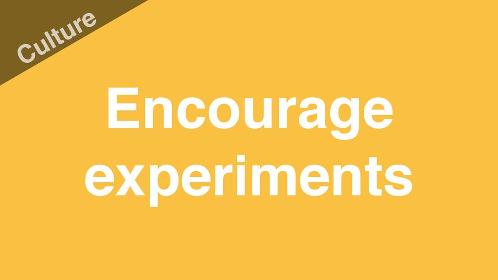 Encourage experiments Culture