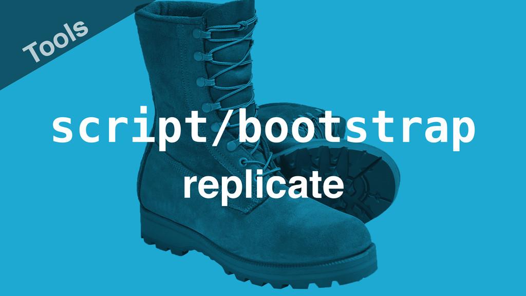 script/bootstrap Tools replicate