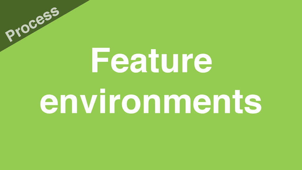 Feature environments Process