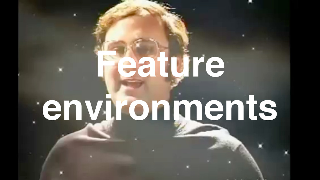 Feature environments