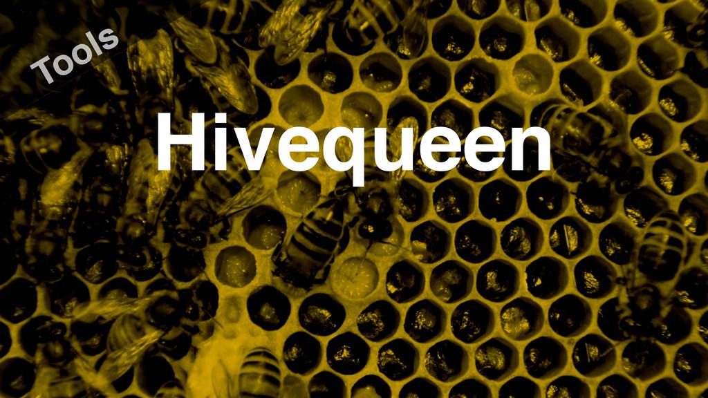 Hivequeen Tools